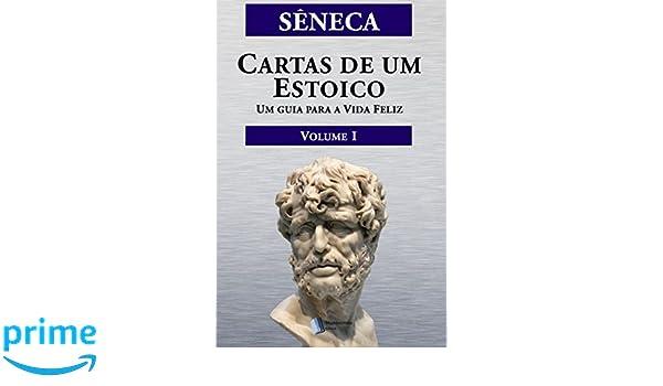 Amazon.com: Cartas de um Estoico, Volume I: Um guia para a ...