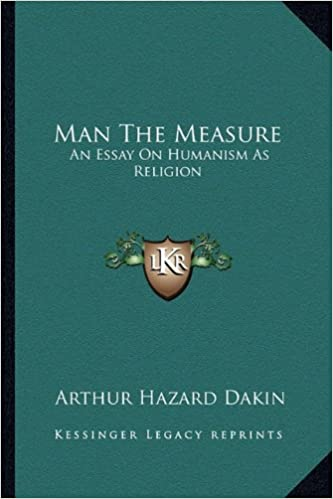 man the measure an essay on humanism as religion arthur hazard  man the measure an essay on humanism as religion arthur hazard dakin   amazoncom books