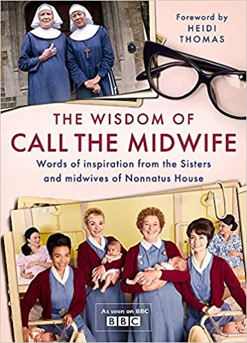 The Wisdom of Call The Midwife: Words of inspiration from the Sisters and  midwives of Nonnatus House: Amazon.co.uk: Thomas, Heidi: Books