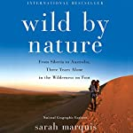 Wild by Nature: From Siberia to Australia, Three Years Alone in the Wilderness on Foot | Sarah Marquis,Stephanie Hellert - Translator
