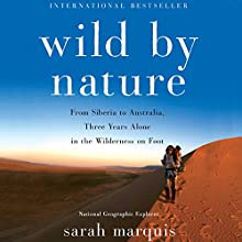 Wild by Nature: From Siberia to Australia, Three Years Alone in the Wilderness on Foot Audiobook by Sarah Marquis, Stephanie Hellert - Translator Narrated by Emily Lawrence