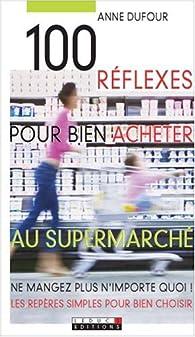 100 réflexes pour bien acheter au supermarché par Anne Dufour