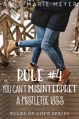 - Rule #4: You Can't Misinterpret a Mistletoe Kiss: A Standalone Sweet High School Romance (The Rules of Love)