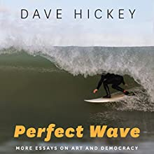 Perfect Wave: More Essays on Art and Democracy Audiobook by Dave Hickey Narrated by Joe Barrett