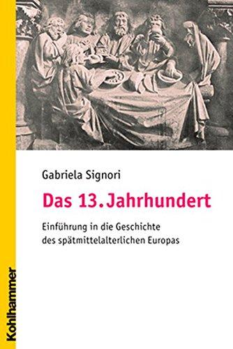 Das 13.  Jahrhundert: Einführung in die Geschichte des spätmittelalterlichen Europas