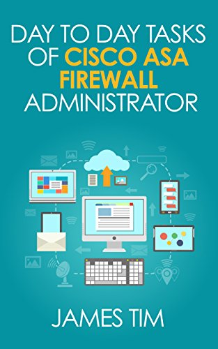 Day to Day Tasks of Cisco ASA Firewall Administrator - Prepare for some daily operational work ,Interview and Troubleshooting (CISCO, CISCO ASA Firewall, ... CSICO ASA 5505, 5510, 5520 , ()
