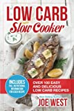 Low Carb: Slow Cooker - Over 100 Easy and Delicious Low Carb Recipes (Keto, Ketogenic, Low Carb, Keto Diet)