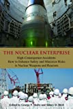 The Nuclear Enterprise : High-Consequence Accidents: How to Enhance Safety and Minimize Risks in Nuclear Weapons and Reactors, Sidney D. Drell, George P. Shultz, 0817915257