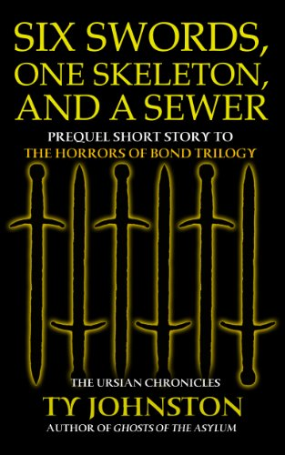 Six Swords, One Skeleton and a Sewer (Prequel to The Horrors of Bond Trilogy) (The Ursian Chronicles) (Bond Sewer)