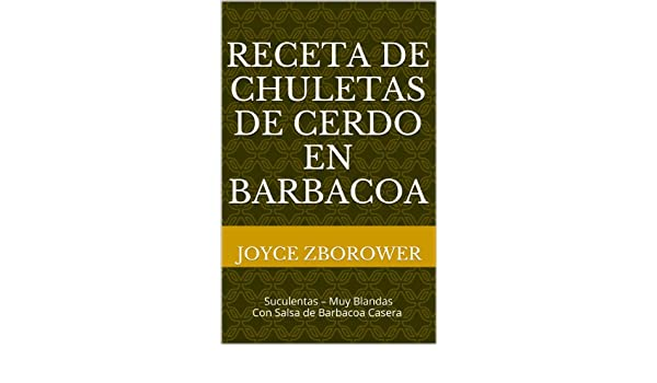 Receta de Chuletas de Cerdo en Barbacoa: con salsa casera de barbacoa con miel (Spanish Food and Nutrition Series nº 6) (Spanish Edition) - Kindle edition ...