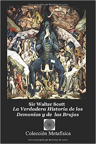 La Verdadera Historia de los Demonios y de las Brujas: Amazon.es: Scott, Sir Walter, Rodriguez Ph.D., Angel: Libros