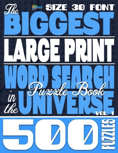 The Biggest LARGE PRINT Word Search Puzzle Book in the Universe: 500 Puzzles, Size 30 Font -