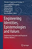 Engineering Identities, Epistemo-Logies and Values : Engineering Education and Practice in Context, Volume 2, Christensen, Steen Hyldgaard and Didier, Christelle, 3319161717