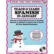 Teach & Learn Spanish in January: Become An Overnight Success at Teaching Spanish to Children at School and at Home (No Prior Spanish Necessary)