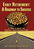 Early Retirement: A Roadmap to Success, Joe Thomas Potuzak, 1452088934