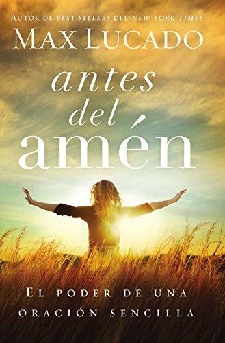 Antes del amén: El poder de una oración sencilla (Spanish Edition)