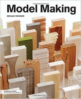 Model making architecture briefs megan werner for Waste material model making