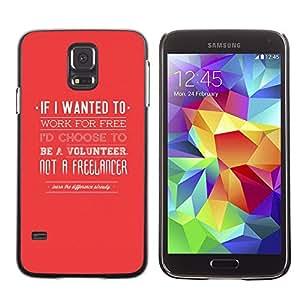 Caucho caso de Shell duro de la cubierta de accesorios de protección BY RAYDREAMMM - Samsung Galaxy S5 SM-G900 - Freelancer Volunteer Work Jobe Quote Red