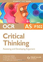 OCR AS Critical Thinking Student Unit Guide: Unit F502 Assessing and Developing Argument: Unit 2 (Student Unit Guides)