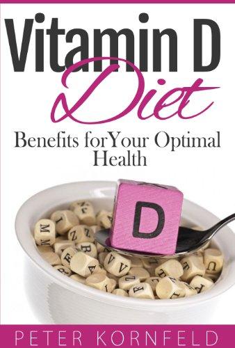 Vitamin D Diet: Benefits of Vitamin D for Optimal Health