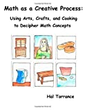Math as a Creative Process, Hal Torrance, 1477620192