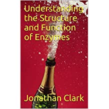 Understanding the Structure and Function of Enzymes
