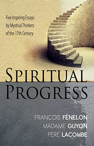 Spiritual Progress Five Inspiring Essays By Mystical Thinkers Of  Spiritual Progress Five Inspiring Essays By Mystical Thinkers Of The Th  Century By Fenelon