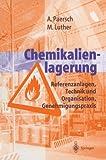 Chemikalienlagerung : Referenzanlagen, Technik und Organisation, Genehmigungspraxis, Paersch, Andreas, 3642642667