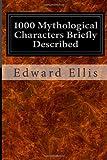 1000 Mythological Characters Briefly Described, Edward Ellis, 1496140028