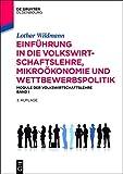 Einführung in die Volkswirtschaftslehre, Mikroökonomie und Wettbewerbspolitik: Module der Volkswirtschaftslehre Band I (De Gruyter Studium)