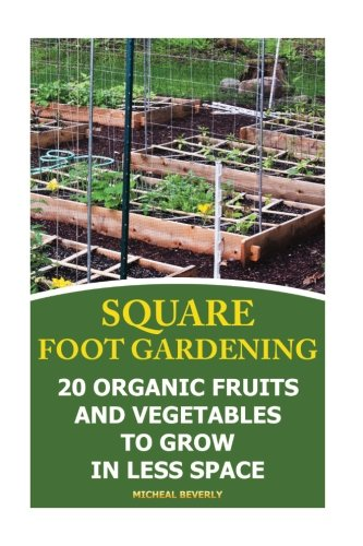 square-foot-gardening-20-organic-fruits-and-vegetables-to-grow-in-less-space-gardening-books-better-