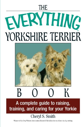 The Everything Yorkshire Terrier Book: A Complete Guide to Raising, Training, And Caring for Your ()