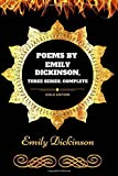 Image of Poems by Emily Dickinson, Three Series, Complete: By Emily Elizabeth Dickinson - Illustrated