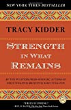 Strength in What Remains (Random House Reader's Circle), Tracy Kidder, 0812977610