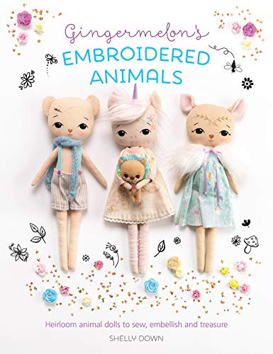 (Gingermelon's Embroidered Animals: Heirloom Dolls to Sew, Embellish and Treasure )