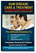 Gum Disease: Care and Treatment-Completely Revised 2015: The Ultimate Solution to Bad Breath or Loose Teeth