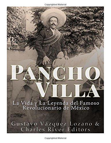 Pancho Villa: La Vida y La Leyenda de Famoso Revolucionario de México (Spanish Edition) pdf epub