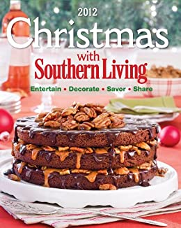 Christmas With Southern Living: Savor * Entertain * Decorate * Share by [Editors of Southern Living Magazine]