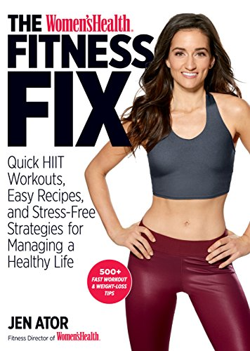 The Women's Health Fitness Fix: Quick HIIT Workouts, Easy Recipes, & Stress-Free Strategies for Managing a Healthy Life (Woman Health Fitness)