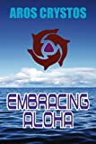 Embracing Aloha: Hawaii's Kahunas Reveal Their Sacred Mysteries