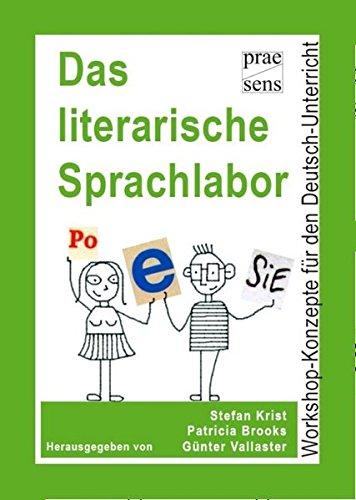 Das literarische Sprachlabor: Workshop-Konzepte für den Deutsch-Unterricht