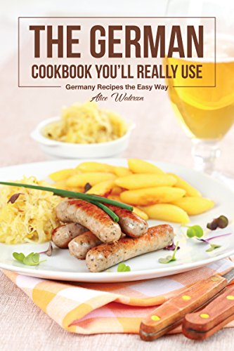 The German Cookbook You'll Really Use: Germany Recipes the Easy Way by Alice Waterson