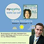 My Wealthy Wake UP Call (TM) Daily Motivators, Volume 1 | Mat Boggs