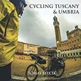 Cycling Tuscany & Umbria: Discover the epic roads of the wine-growing region of Chianti. Sample the gravel roads of L Eroica. Climb the magic hill ... (Europe Travel Guides, World-by-Bike Series)