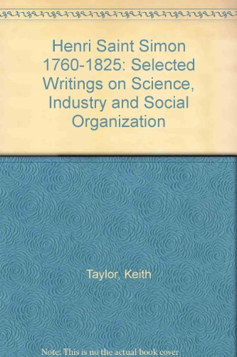 Henri Saint Simon 1760-1825: Selected Writings on Science, Industry and Social Organization