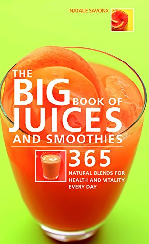 The Big Book of Juices and Smoothies: 365 Natural Blends for Health and Vitality Every Day (The Big Book Of...series) by Natalie Savona