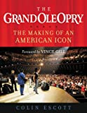 Front cover for the book The Grand Ole Opry: The Making of an American Icon by Colin Escott
