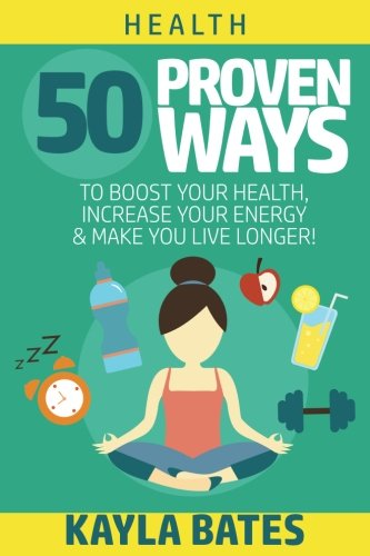 health-50-proven-ways-to-boost-your-health-increase-your-energy-make-you-live-longer-see-results-in-