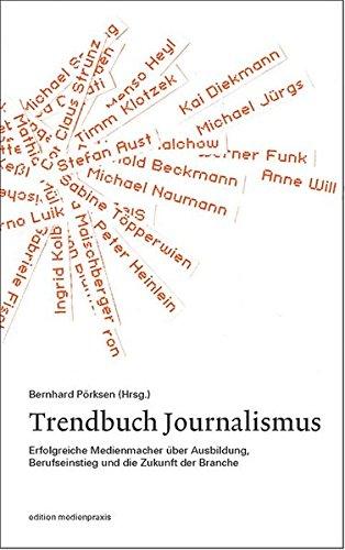 Trendbuch Journalismus. Erfolgreiche Medienmacher über Ausbildung, Berufseinstieg und die Zukunft der Branche