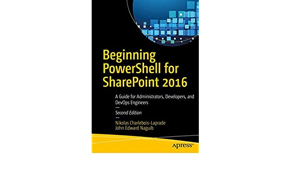 Beginning PowerShell for SharePoint 2016: A Guide for